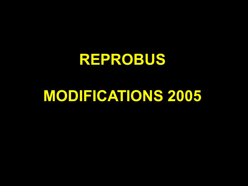 REPROBUS MODIFICATIONS 2005