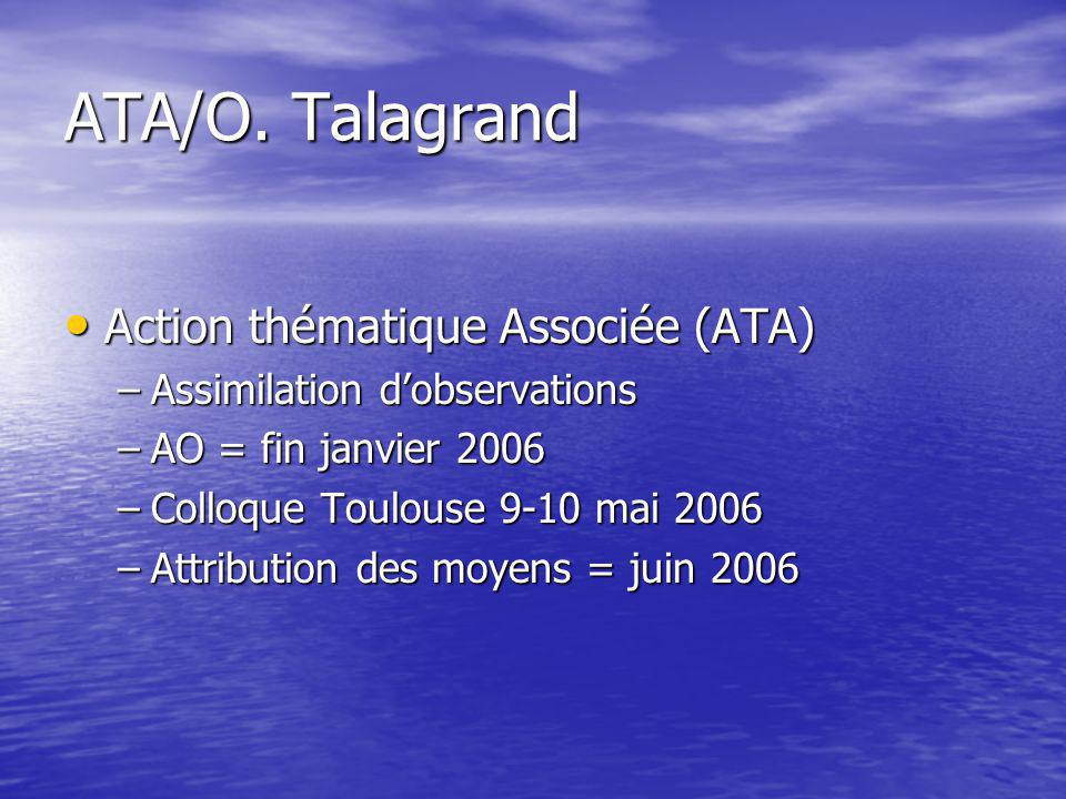 ATA/O. Talagrand Action thématique Associée (ATA) Action thématique Associée (ATA) –Assimilation d'observations –AO = fin janvier 2006 –Colloque Toulo