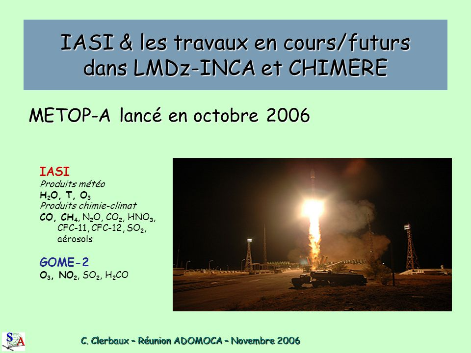 C. Clerbaux – Réunion ADOMOCA – Novembre 2006 C. Clerbaux – Réunion ADOMOCA – Novembre 2006 IASI & les travaux en cours/futurs dans LMDz-INCA et CHIME