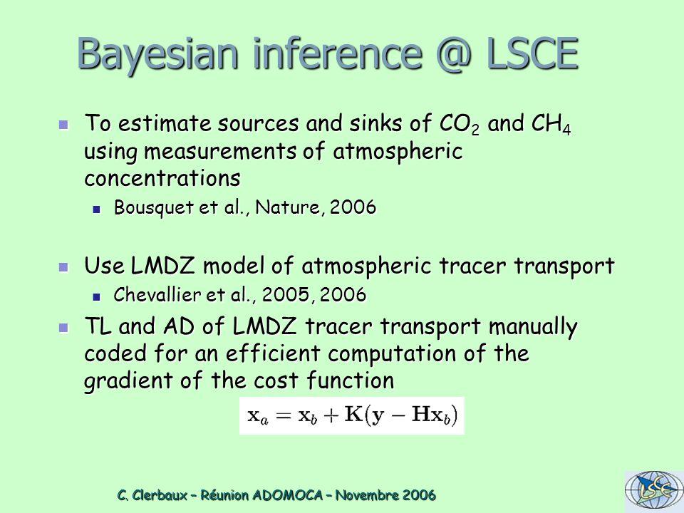 C. Clerbaux – Réunion ADOMOCA – Novembre 2006 C. Clerbaux – Réunion ADOMOCA – Novembre 2006 Bayesian inference @ LSCE To estimate sources and sinks of