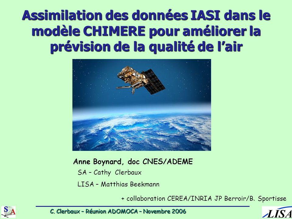 C. Clerbaux – Réunion ADOMOCA – Novembre 2006 C. Clerbaux – Réunion ADOMOCA – Novembre 2006 Assimilation des données IASI dans le modèle CHIMERE pour