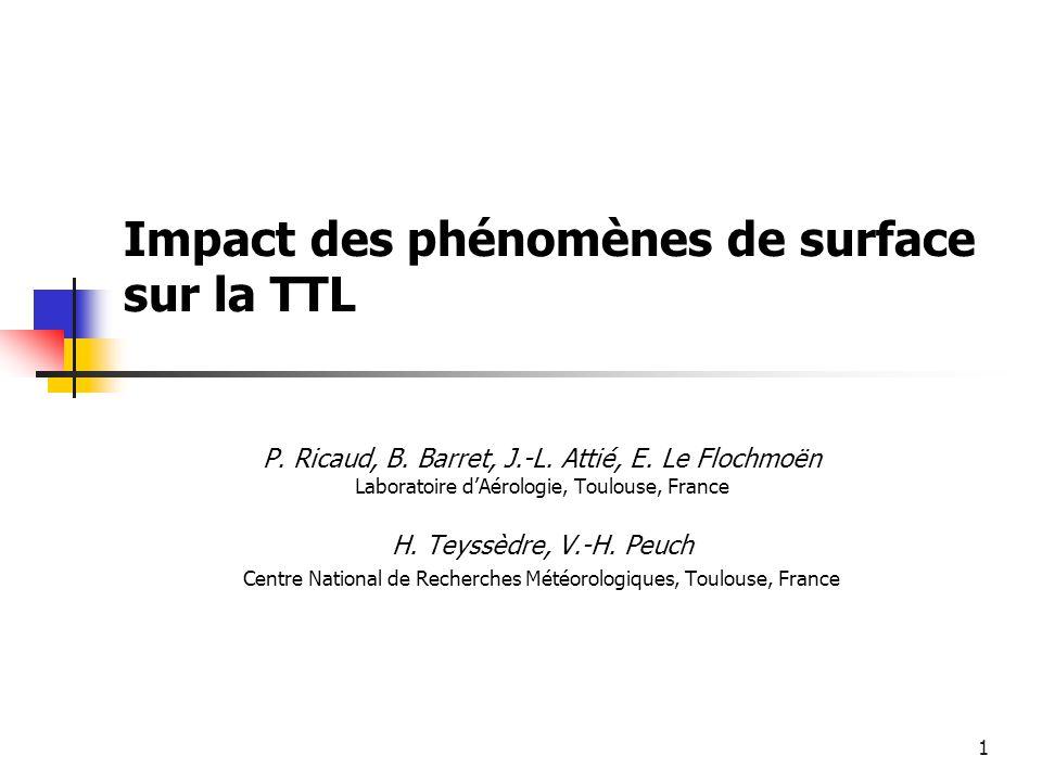 2 TTL (Tropical Tropopause Layer) TTL : ~14  ~18 km 2 idées fortes : Transport ascendant dans systèmes convectifs jusqu'à la base de la TTL puis transport lent par échauffement radiatif jusque dans la basse stratosphère (Sherwood and Dessler, 2000) et transport horizontal sur de longues distances (Gettelman et al., 2002) « Fontaine stratosphérique » au Pacifique Ouest corrélée au minimum de température (Newel) avec des nuages convectifs plus élevés là où l'OLR est la plus faible 1 idée émergente Overshooting jusqu'à 18 km (Liu and Zipser, 2005) principalement au-dessus des continents (surtout l'Afrique) avec une forte variation diurne (plus intense l'après-midi)
