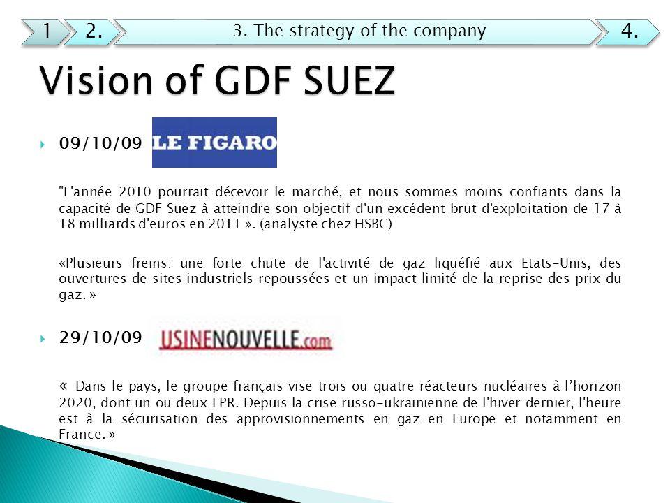  09/10/09 L année 2010 pourrait décevoir le marché, et nous sommes moins confiants dans la capacité de GDF Suez à atteindre son objectif d un excédent brut d exploitation de 17 à 18 milliards d euros en 2011 ».