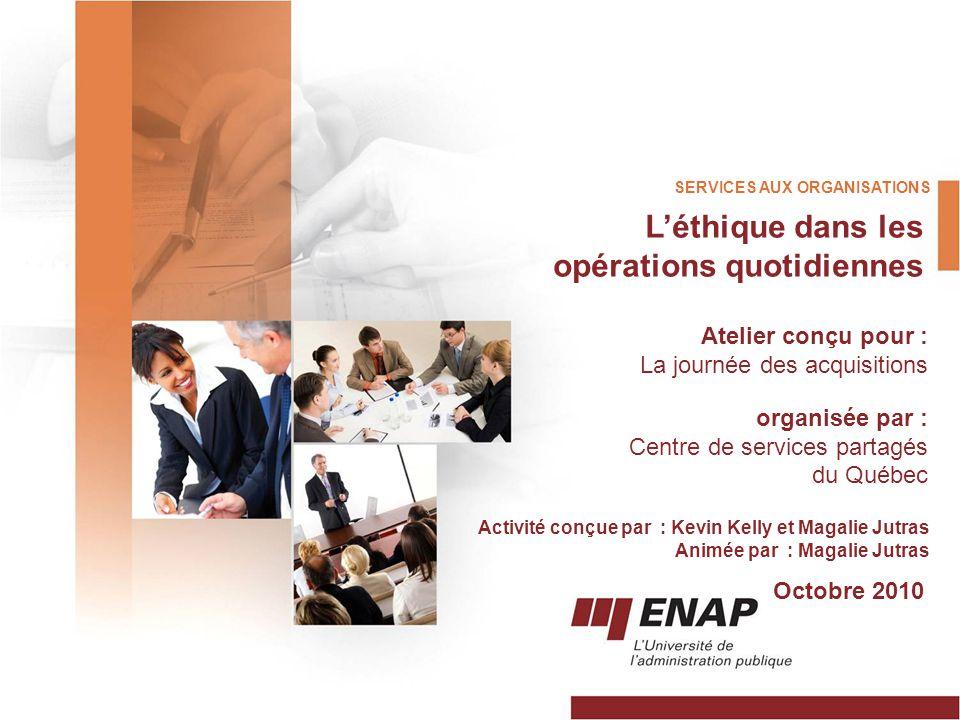 SERVICES AUX ORGANISATIONS Atelier conçu pour : La journée des acquisitions organisée par : Centre de services partagés du Québec Activité conçue par