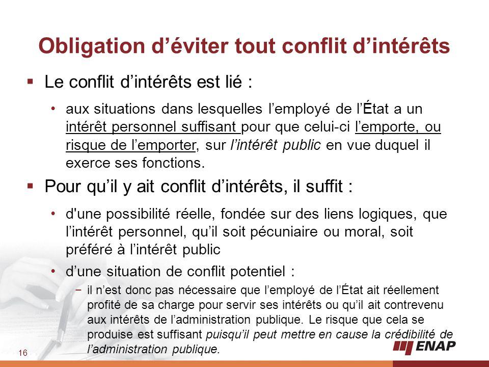 16 Obligation d'éviter tout conflit d'intérêts  Le conflit d'intérêts est lié : aux situations dans lesquelles l'employé de l'État a un intérêt perso
