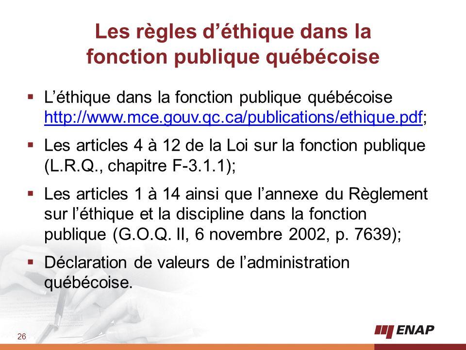 26 Les règles d'éthique dans la fonction publique québécoise  L'éthique dans la fonction publique québécoise http://www.mce.gouv.qc.ca/publications/e