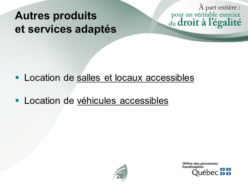 20 Autres produits et services adaptés  Location de salles et locaux accessibles  Location de véhicules accessibles