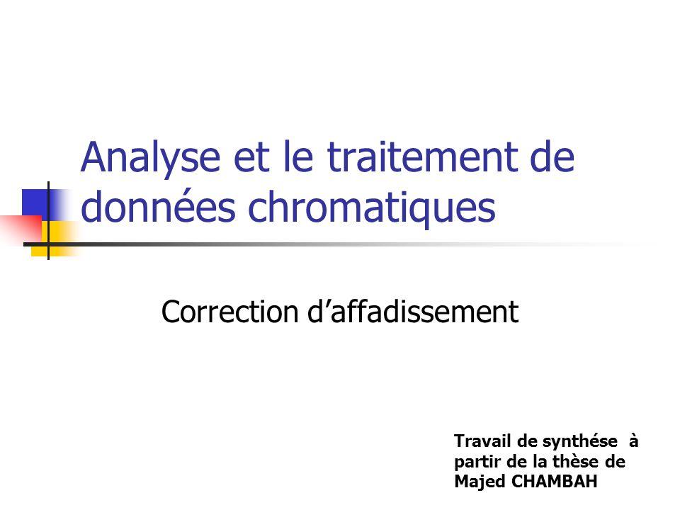 Analyse et le traitement de données chromatiques Correction d'affadissement Travail de synthése à partir de la thèse de Majed CHAMBAH