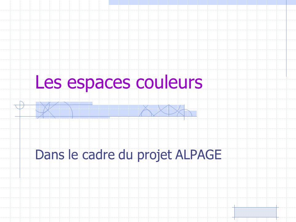 Les espaces couleurs Dans le cadre du projet ALPAGE