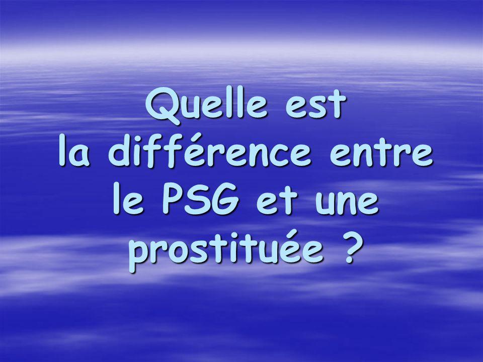 Quelle est la différence entre le PSG et une prostituée ?