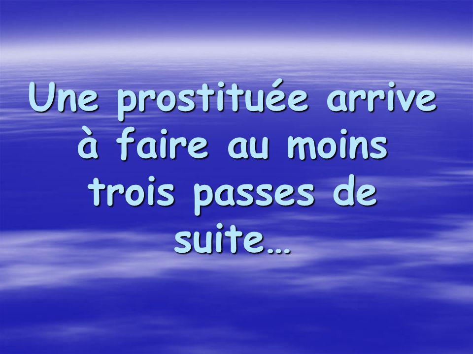 Une prostituée arrive à faire au moins trois passes de suite…