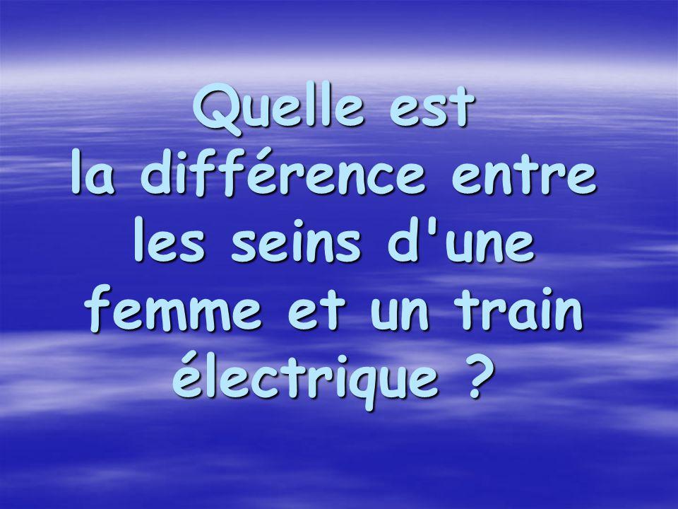 Quelle est la différence entre les seins d'une femme et un train électrique ?