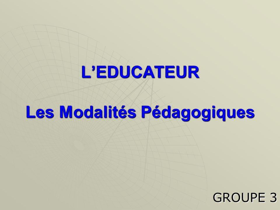 L'EDUCATEUR Les Modalités Pédagogiques GROUPE 3