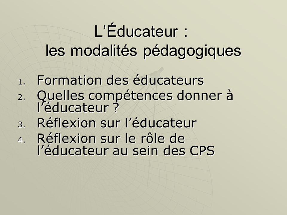 L'Éducateur : les modalités pédagogiques 1. Formation des éducateurs 2.