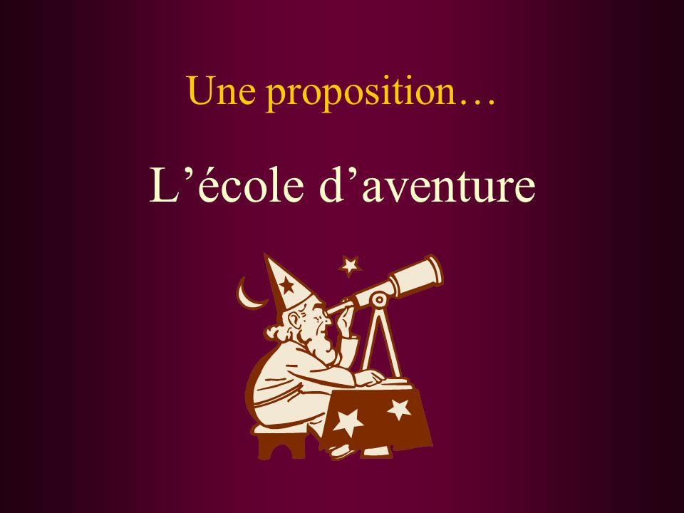 Une proposition… L'école d'aventure
