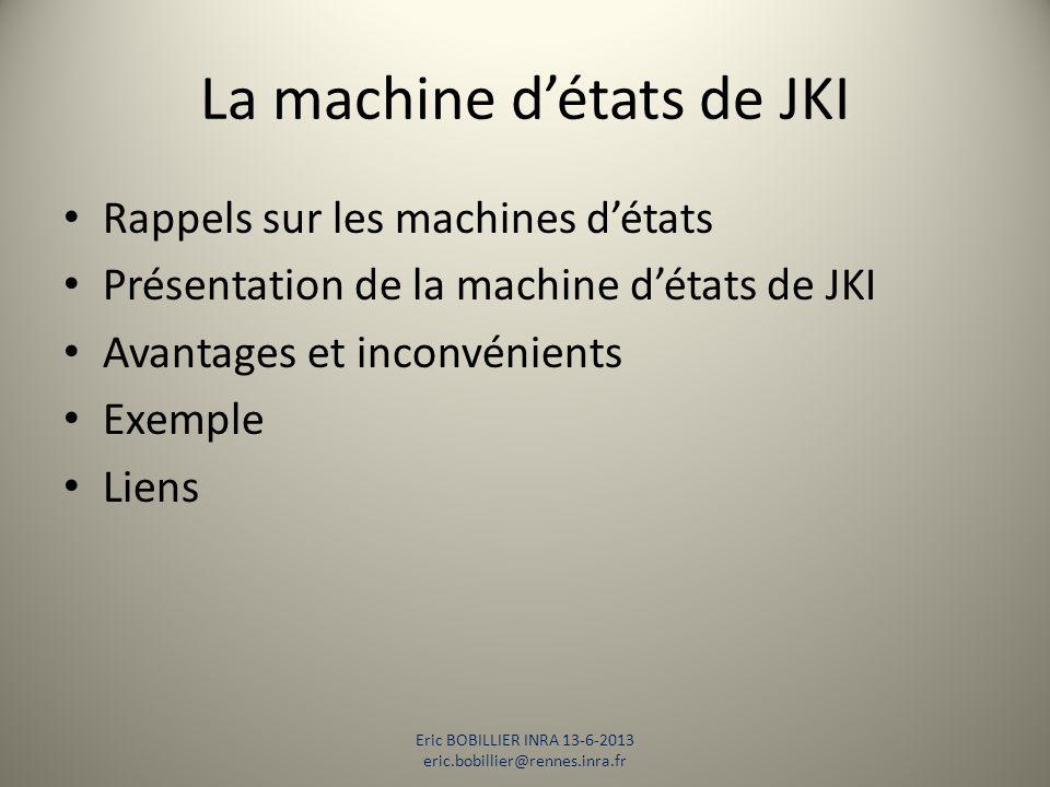 La machine d'états de JKI Rappels sur les machines d'états Présentation de la machine d'états de JKI Avantages et inconvénients Exemple Liens Eric BOB
