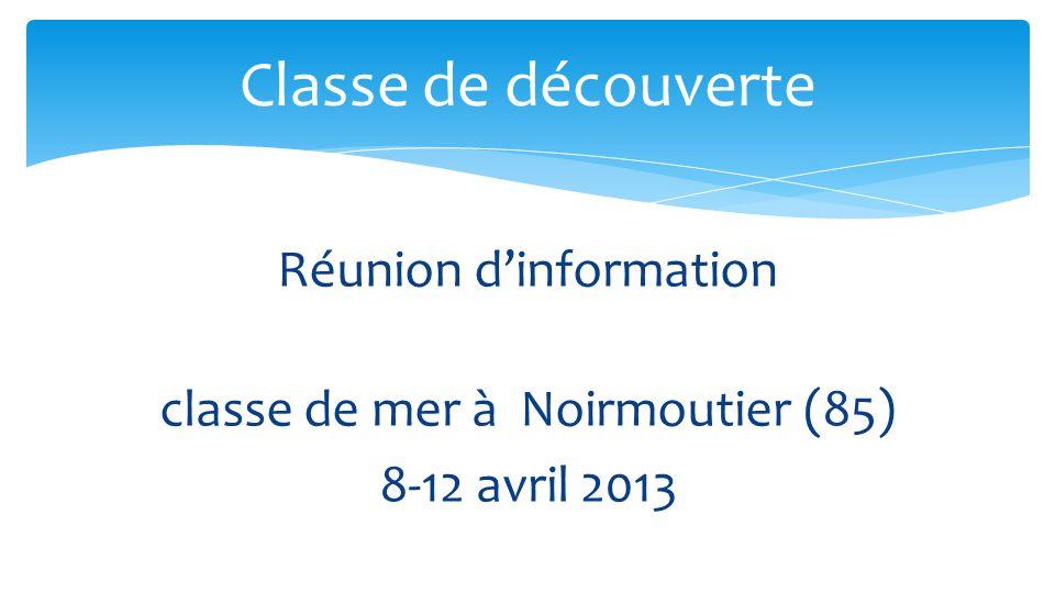 Réunion d'information classe de mer à Noirmoutier (85) 8-12 avril 2013 Classe de découverte