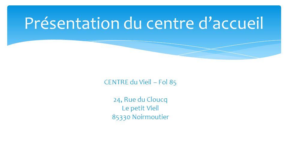 Présentation du centre d'accueil CENTRE du Vieil – Fol 85 24, Rue du Cloucq Le petit Vieil 85330 Noirmoutier