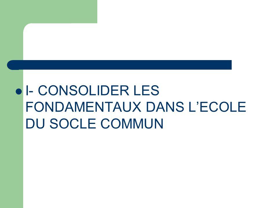 I- CONSOLIDER LES FONDAMENTAUX DANS L'ECOLE DU SOCLE COMMUN