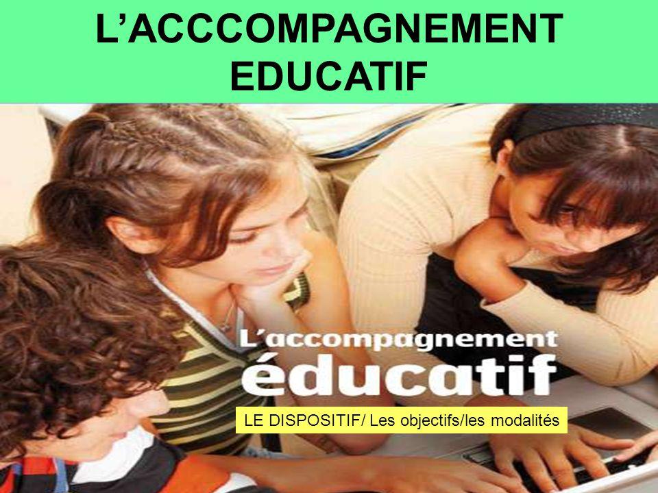 L'ACCCOMPAGNEMENT EDUCATIF LE DISPOSITIF/ Les objectifs/les modalités