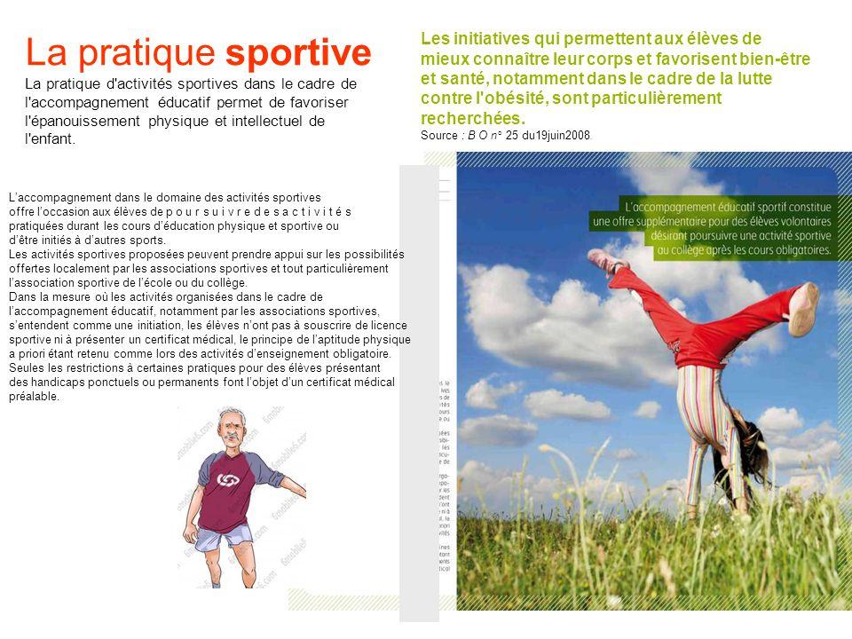 La pratique sportive La pratique d'activités sportives dans le cadre de l'accompagnement éducatif permet de favoriser l'épanouissement physique et int