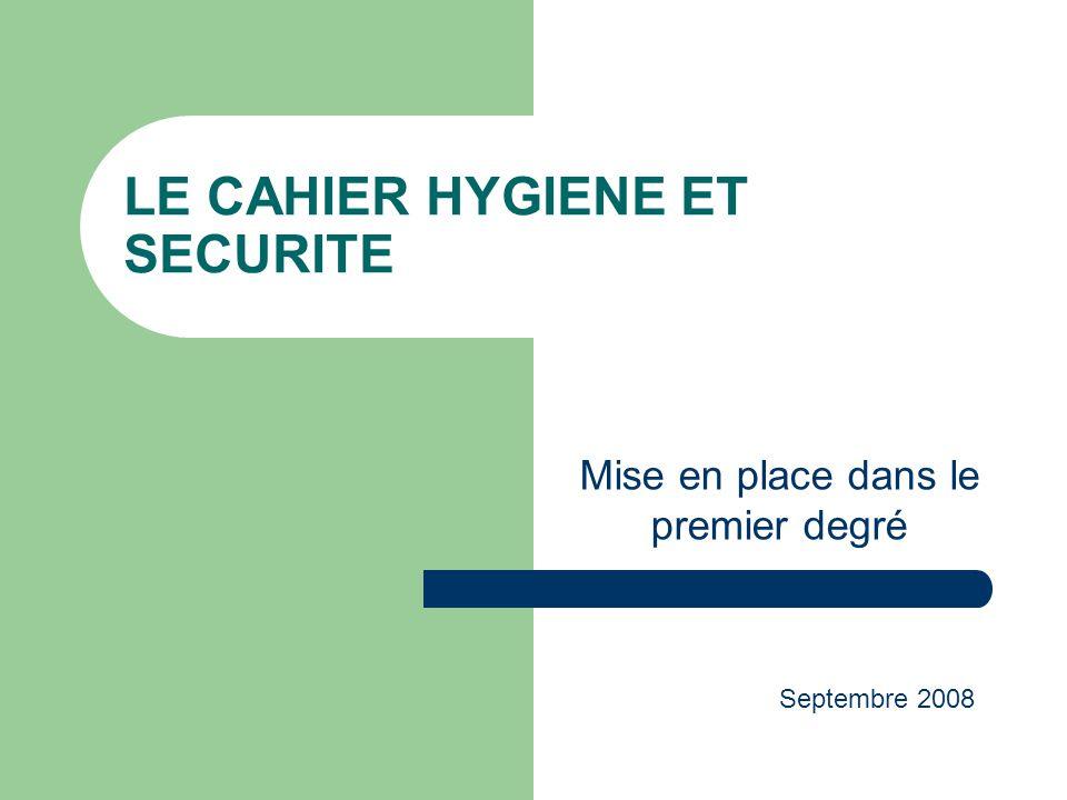 LE CAHIER HYGIENE ET SECURITE Mise en place dans le premier degré Septembre 2008