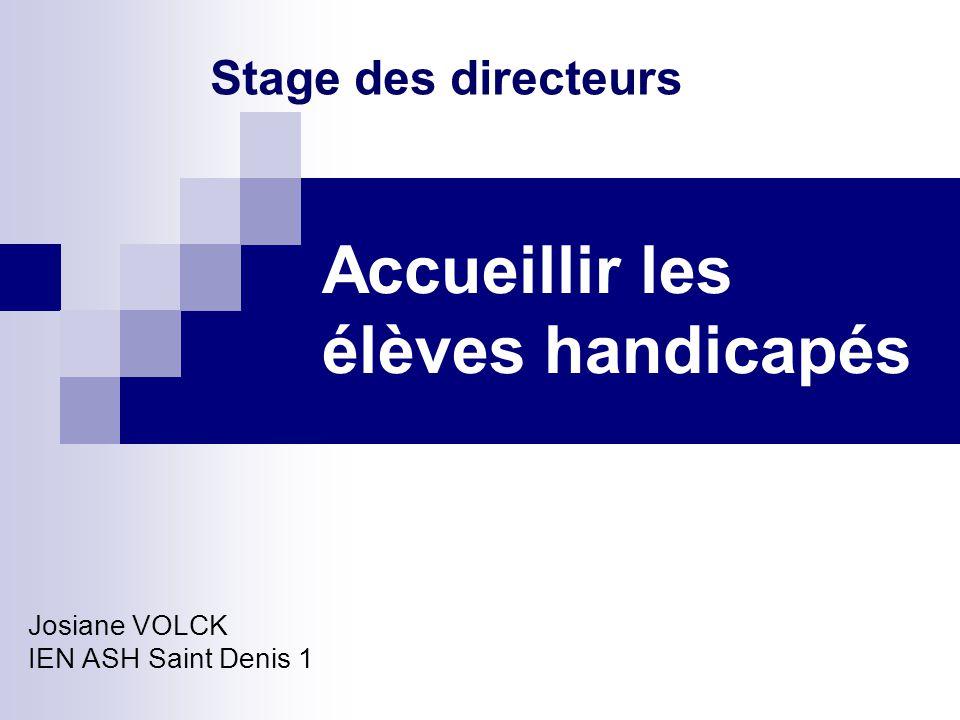 Accueillir les élèves handicapés Josiane VOLCK IEN ASH Saint Denis 1 Stage des directeurs
