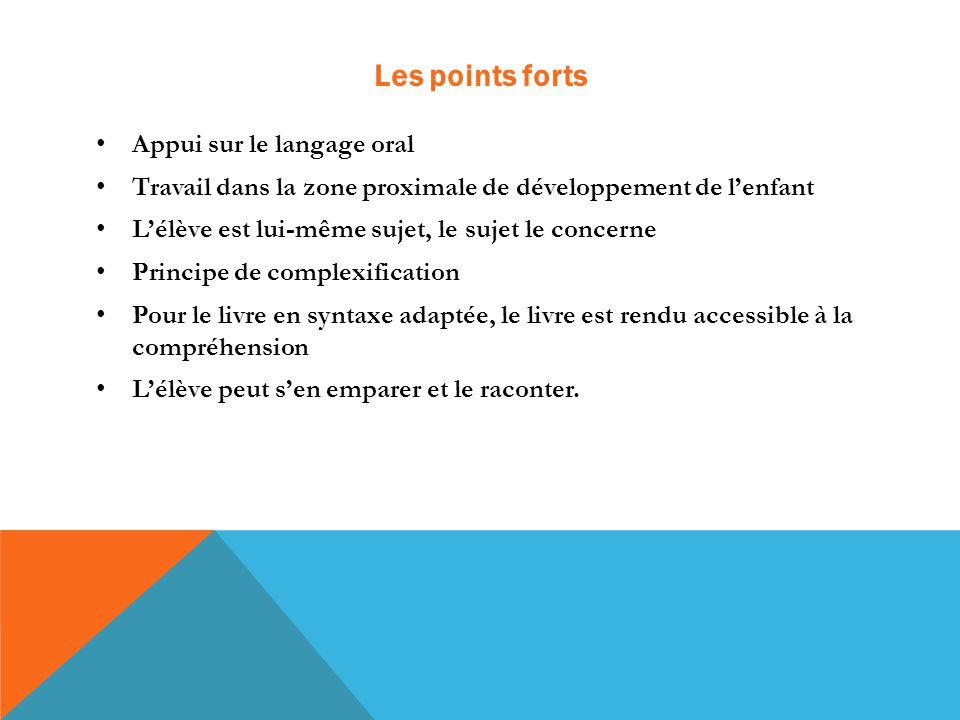 Les points forts Appui sur le langage oral Travail dans la zone proximale de développement de l'enfant L'élève est lui-même sujet, le sujet le concern