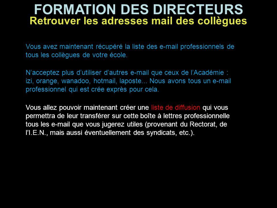FORMATION DES DIRECTEURS Vous avez maintenant récupéré la liste des e-mail professionnels de tous les collègues de votre école. Vous allez pouvoir mai