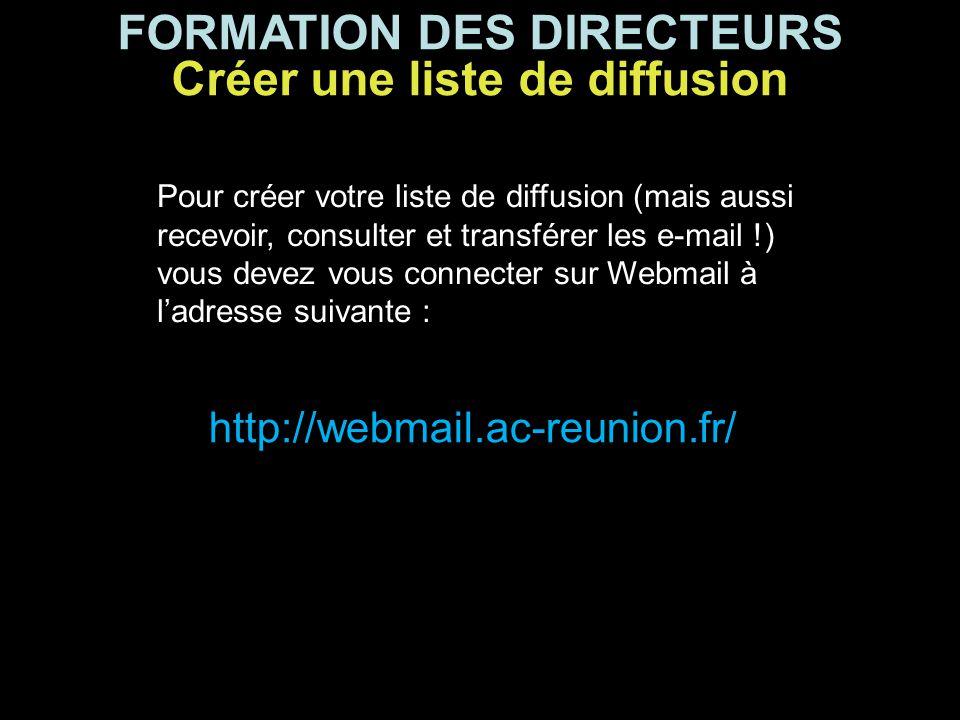 FORMATION DES DIRECTEURS Créer une liste de diffusion Pour créer votre liste de diffusion (mais aussi recevoir, consulter et transférer les e-mail !)