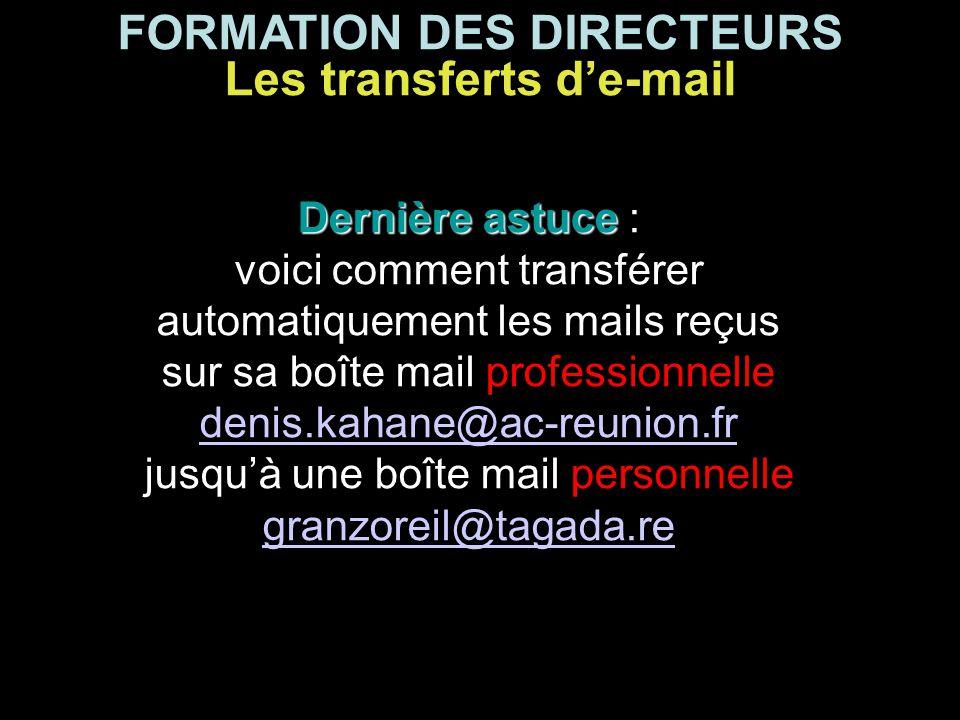 FORMATION DES DIRECTEURS Les transferts d'e-mail Dernière astuce Dernière astuce : voici comment transférer automatiquement les mails reçus sur sa boî