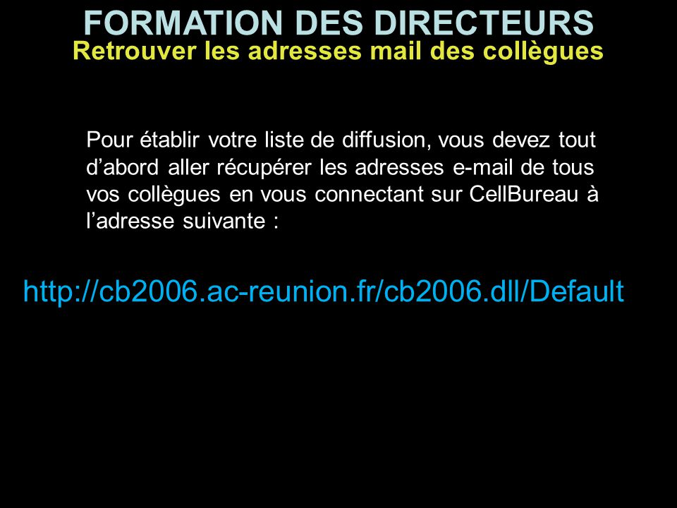FORMATION DES DIRECTEURS Créer une liste de diffusion Pour créer votre liste de diffusion (mais aussi recevoir, consulter et transférer les e-mail !) vous devez vous connecter sur Webmail à l'adresse suivante : http://webmail.ac-reunion.fr/