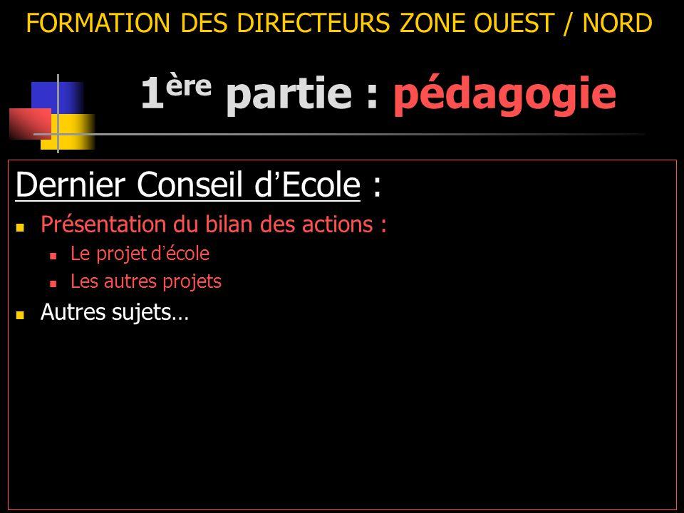 FORMATION DES DIRECTEURS ZONE OUEST / NORD Dernier Conseil d ' Ecole : Présentation du bilan des actions : Le projet d ' école Les autres projets Autr