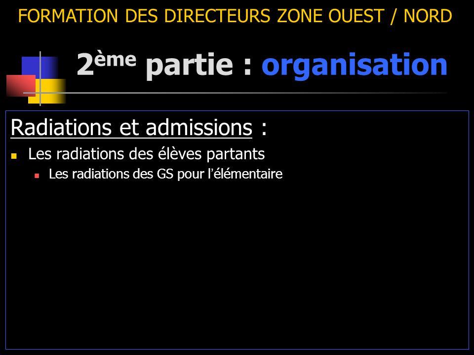 2 ème partie : organisation FORMATION DES DIRECTEURS ZONE OUEST / NORD Radiations et admissions : Les radiations des élèves partants Les radiations des GS pour l ' élémentaire