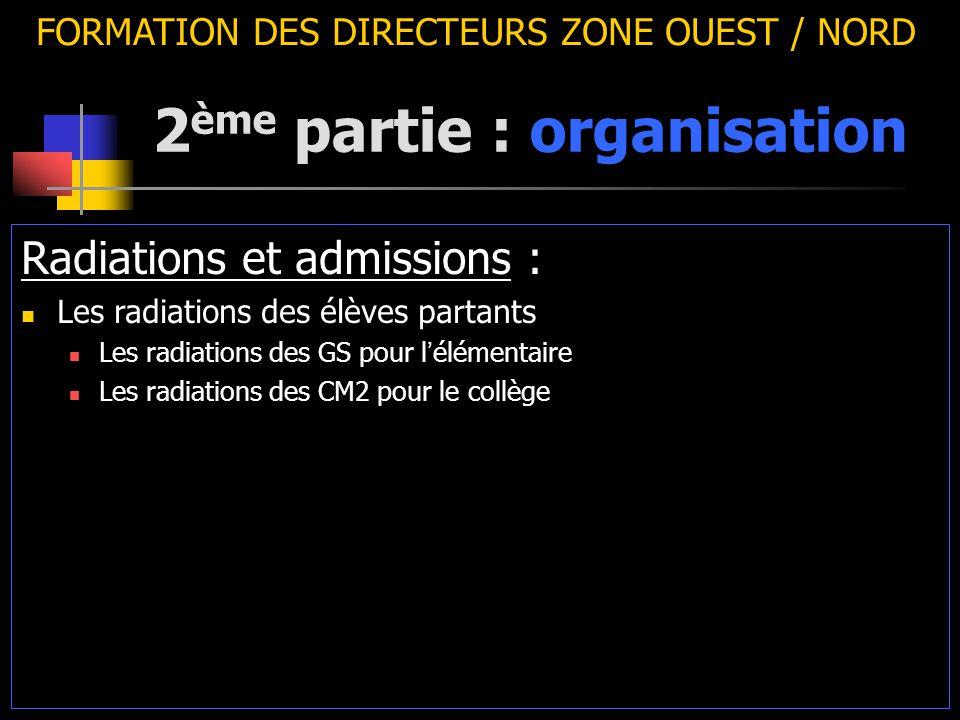 2 ème partie : organisation FORMATION DES DIRECTEURS ZONE OUEST / NORD Radiations et admissions : Les radiations des élèves partants Les radiations de