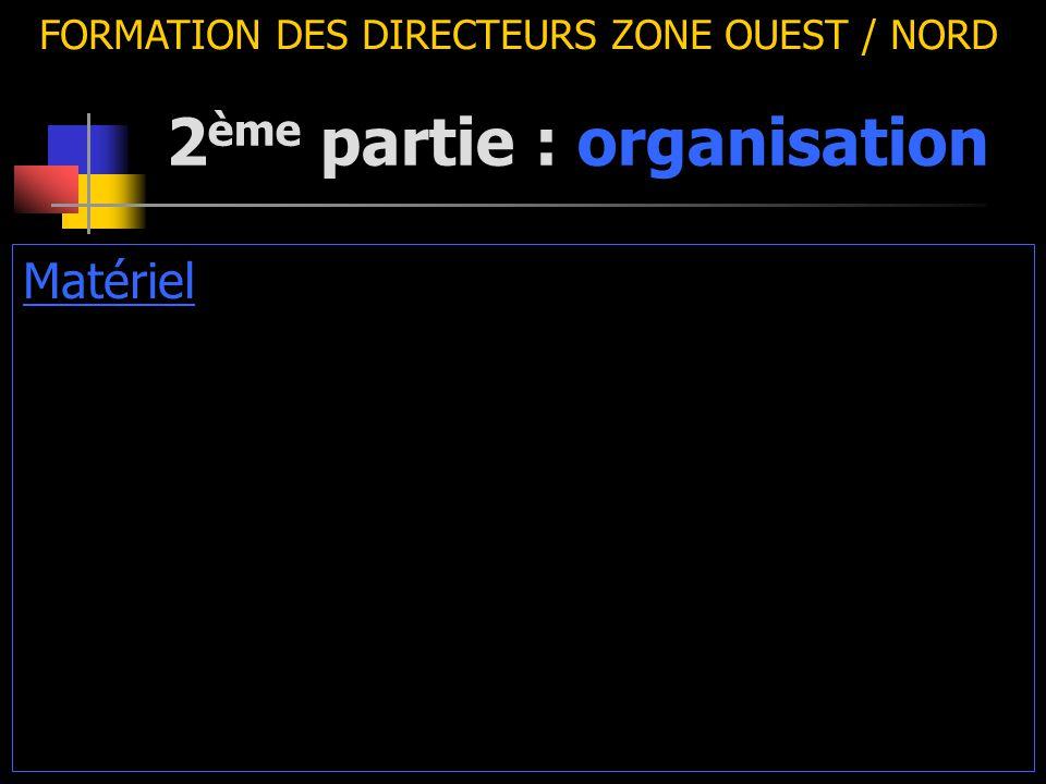 2 ème partie : organisation FORMATION DES DIRECTEURS ZONE OUEST / NORD Matériel