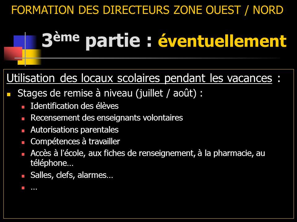 3 ème partie : éventuellement FORMATION DES DIRECTEURS ZONE OUEST / NORD Utilisation des locaux scolaires pendant les vacances : Stages de remise à ni