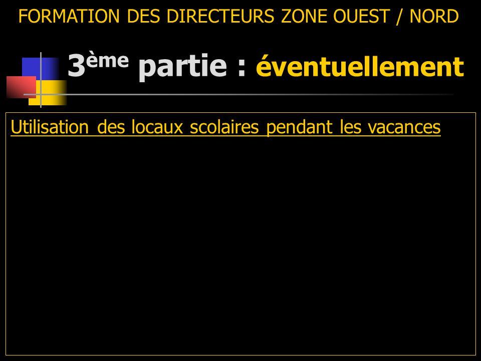 3 ème partie : éventuellement FORMATION DES DIRECTEURS ZONE OUEST / NORD Utilisation des locaux scolaires pendant les vacances