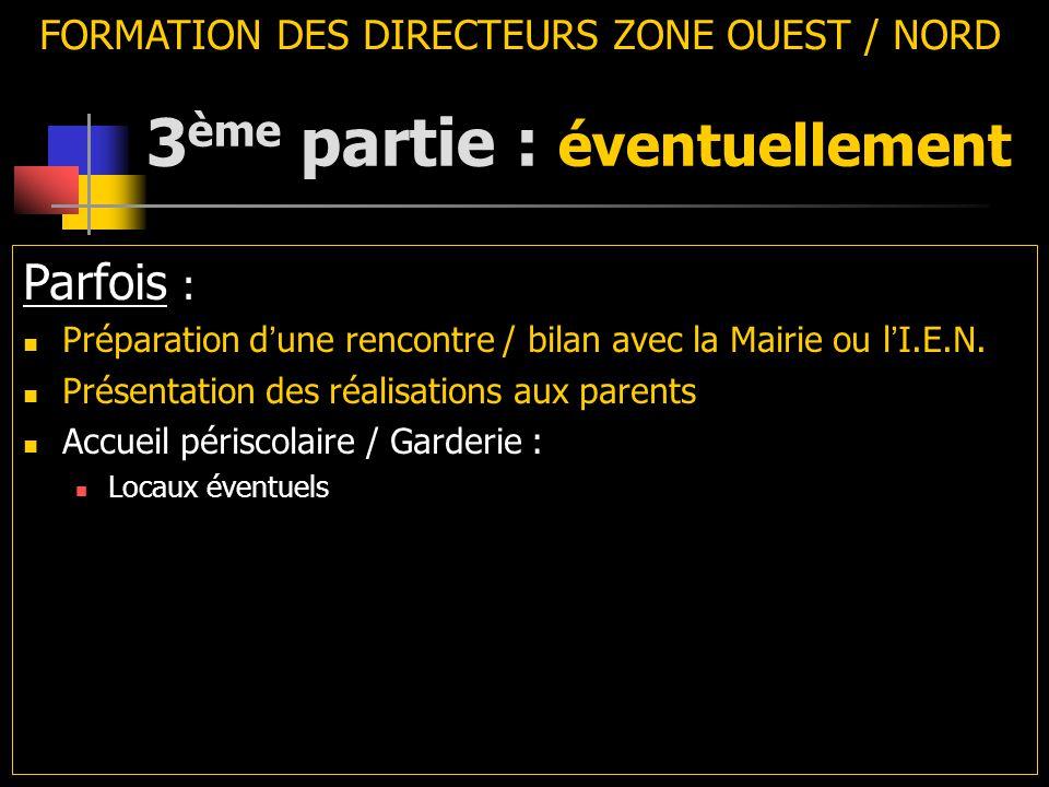 3 ème partie : éventuellement FORMATION DES DIRECTEURS ZONE OUEST / NORD Parfois : Préparation d ' une rencontre / bilan avec la Mairie ou l ' I.E.N.