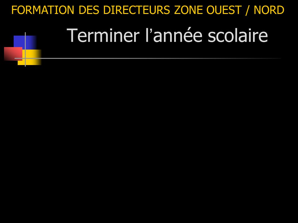 FORMATION DES DIRECTEURS ZONE OUEST / NORD Isabelle BRIGY-LAGUEYTE / Denis KAHANE Terminer l ' année scolaire