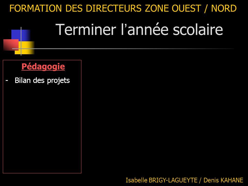 FORMATION DES DIRECTEURS ZONE OUEST / NORD Bilan des projets : Projet d ' école : 1 ère partie : pédagogie