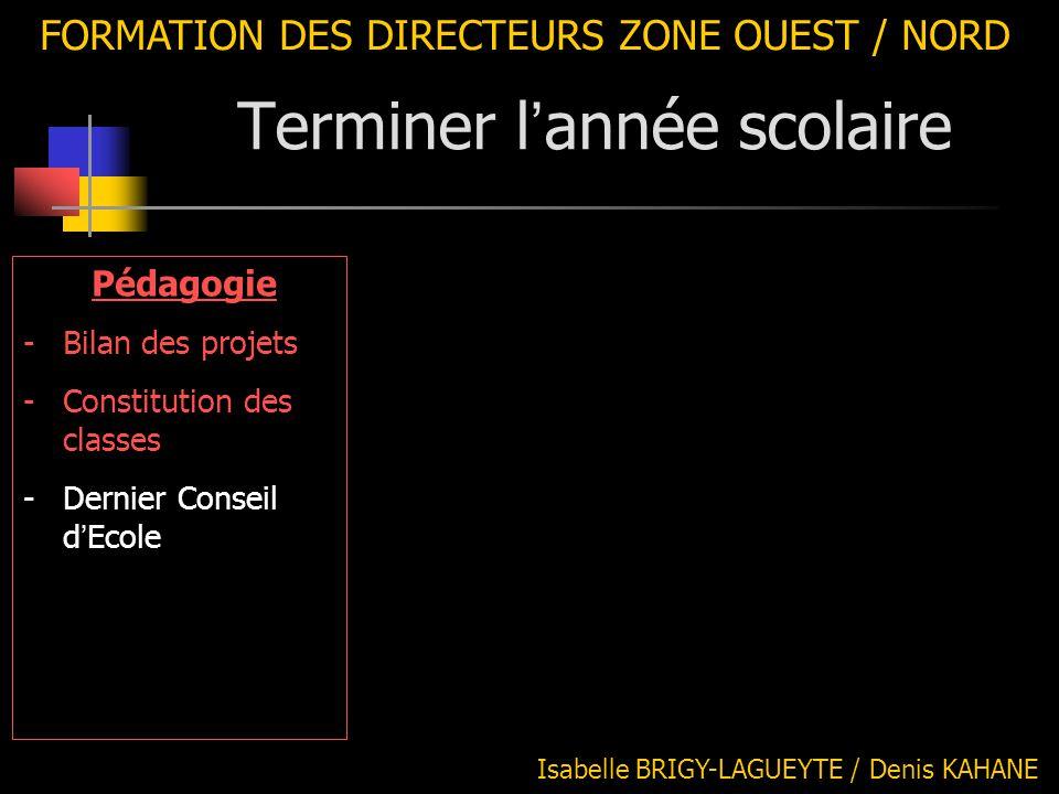 FORMATION DES DIRECTEURS ZONE OUEST / NORD Pédagogie -Bilan des projets -Constitution des classes -Dernier Conseil d ' Ecole Isabelle BRIGY-LAGUEYTE /