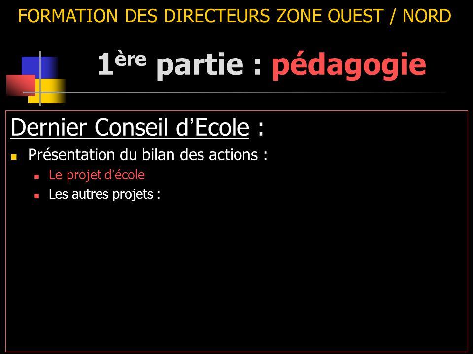 FORMATION DES DIRECTEURS ZONE OUEST / NORD Dernier Conseil d ' Ecole : Présentation du bilan des actions : Le projet d ' école Les autres projets : 1