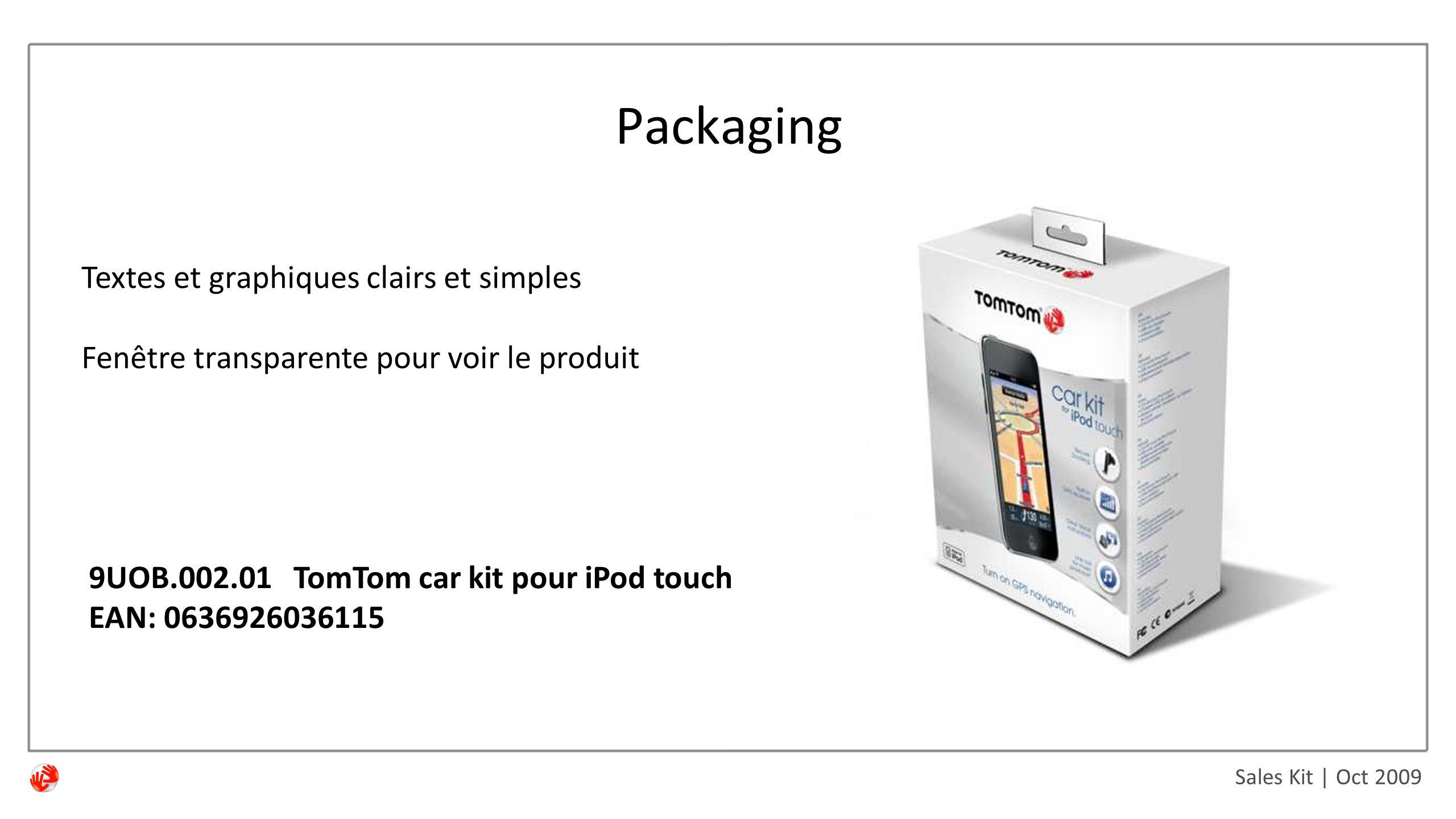 Sales Kit | Oct 2009 Packaging Textes et graphiques clairs et simples Fenêtre transparente pour voir le produit 9UOB.002.01 TomTom car kit pour iPod touch EAN: 0636926036115