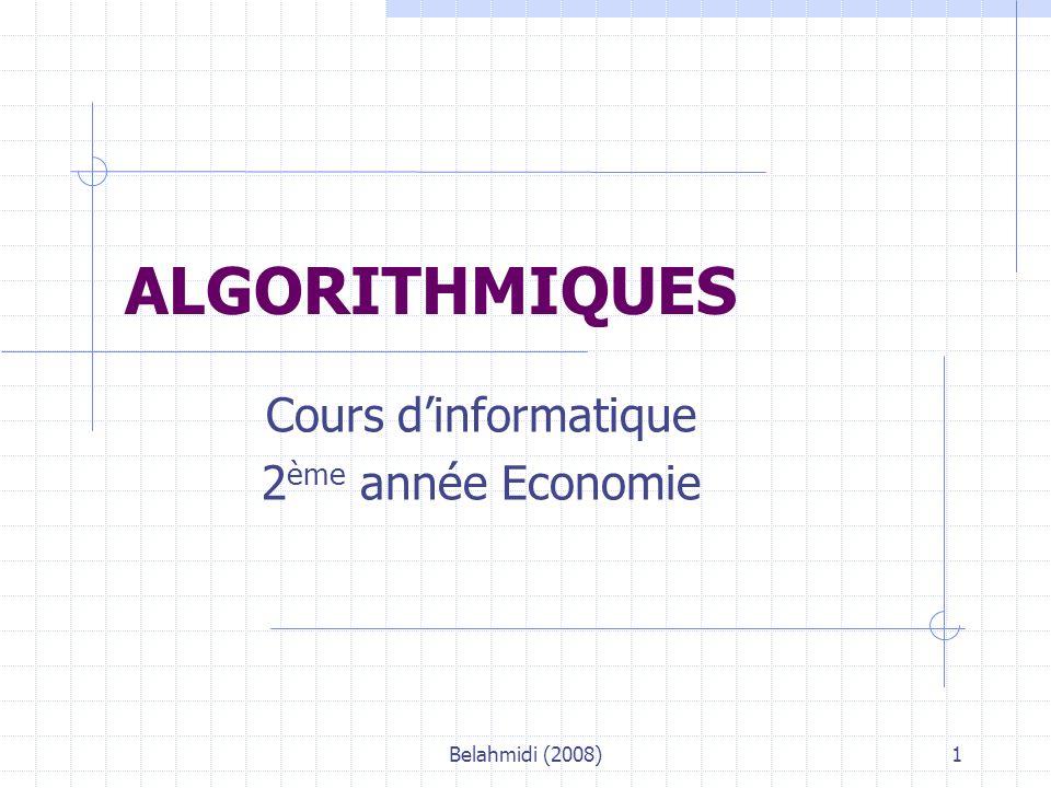 Belahmidi (2008)1 ALGORITHMIQUES Cours d'informatique 2 ème année Economie