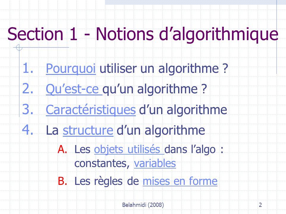 Belahmidi (2008)33 Les fonctions Toute utilisation de la fonction nécessite donc deux spécifications : 1.Un nom 2.Un ou plusieurs paramètres Exemple : place  ---- rang ( pointspil ; total ; décroissant)
