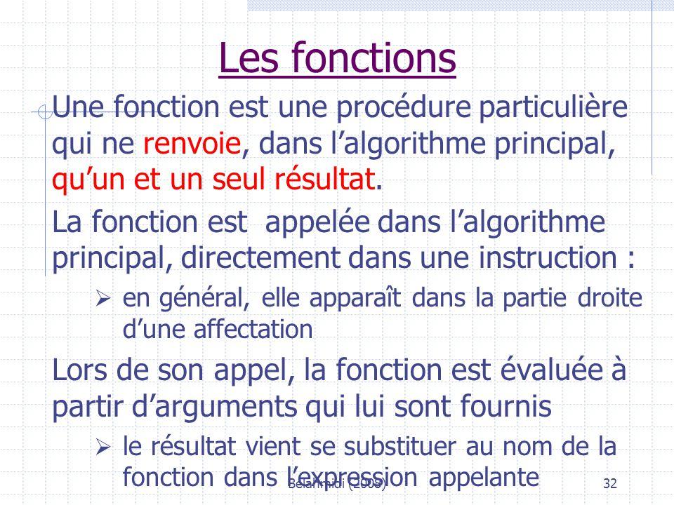 Belahmidi (2008)32 Les fonctions Une fonction est une procédure particulière qui ne renvoie, dans l'algorithme principal, qu'un et un seul résultat.