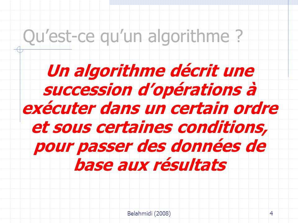 Belahmidi (2008)25 Les actions nommées : procédures et fonctions Dans le principe, un bon algorithme ne devrait pas dépasser une page .