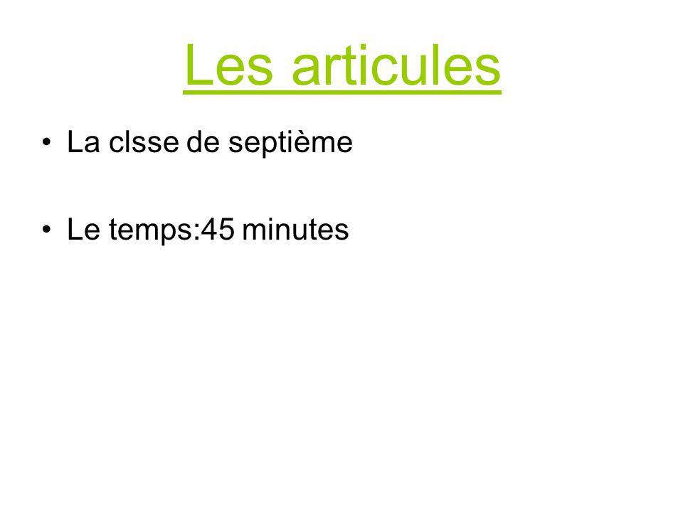 Les articules La clsse de septième Le temps:45 minutes