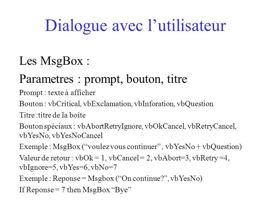 Dialogue avec l'utilisateur Les MsgBox : Parametres : prompt, bouton, titre Prompt : texte à afficher Bouton : vbCritical, vbExclamation, vbInforation